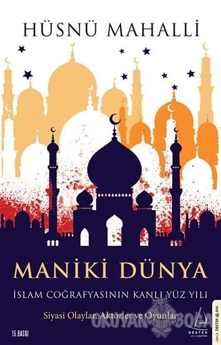 Maniki Dünya - İslam Coğrafyasının Kanlı Yüz Yılı - Hüsnü Mahalli - De