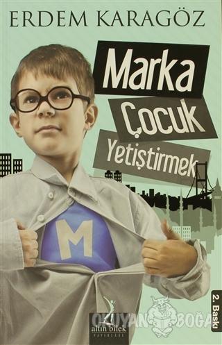 Marka Çocuk Yetiştirmek - Erdem Karagöz - Altın Bilek Yayınları
