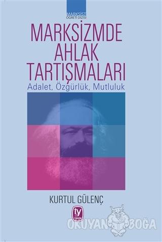 Marksizmde Ahlak Tartışmaları - Kurtul Gülenç - Tekin Yayınevi