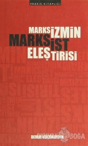 Marksizmin Marksist Eleştirisi - Demir Küçükaydın - Versus Kitap Yayın