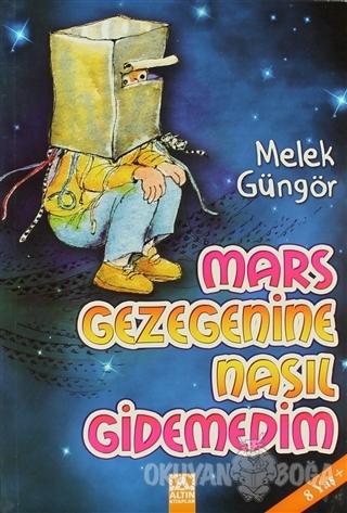 Mars Gezegenine Nasıl Gidemedim - Melek Güngör - Altın Kitaplar