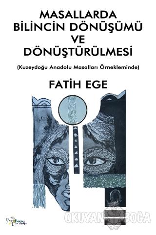 Masallarda Bilincin Dönüşümü ve Dönüştürülmesi - Fatih Ege - Kültür Aj