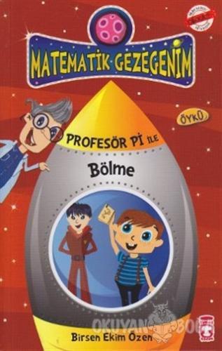Matematik Gezegenim - Profesör Pi ile Bölme - Birsen Ekim Özen - Timaş