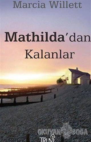 Mathilda'dan Kalanlar - Marcia Willett - Truva Yayınları