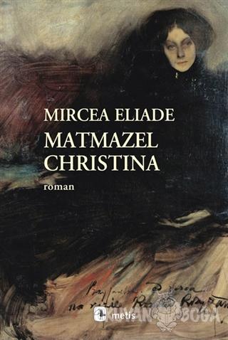 Matmazel Christina - Mircea Eliade - Metis Yayınları
