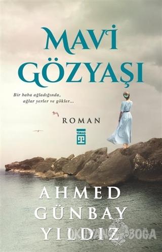 Mavi Gözyaşı - Ahmed Günbay Yıldız - Timaş Yayınları
