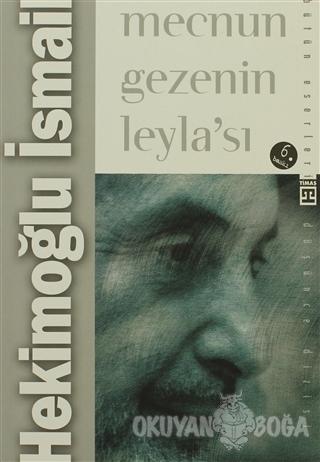 Mecnun Gezenin Leyla'sı - Hekimoğlu İsmail - Timaş Yayınları