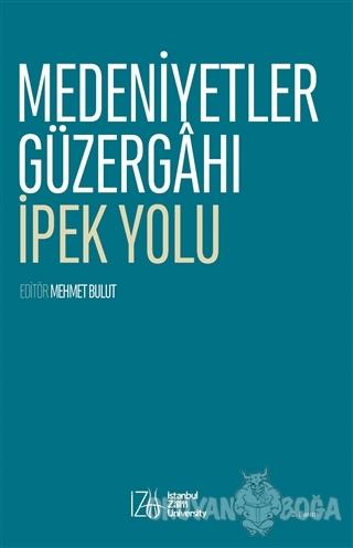 Medeniyetler Güzergahı İpek Yolu - Mehmet Bulut - İZÜ Yayınları (İstan