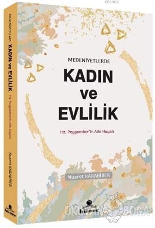 Medeniyetlerde Kadın ve Evlilik - Nusret Karabiber - Hüner Yayınevi