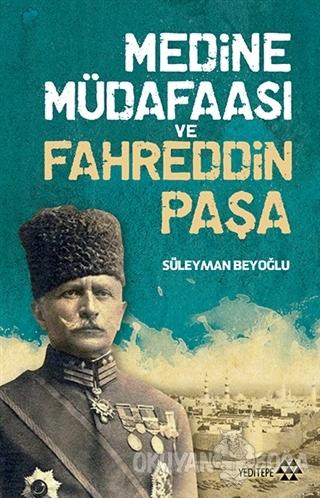 Medine Müdafaası ve Fahreddin Paşa - Süleyman Beyoğlu - Yeditepe Yayın
