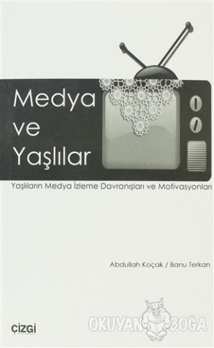 Medya ve Yaşlılar - Abdullah Koçak - Çizgi Kitabevi Yayınları