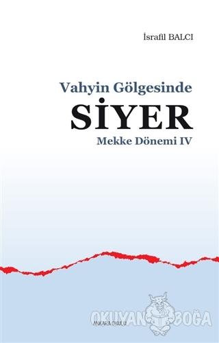 Mekke Yılları 4 - Vahyin Gölgesinde Siyer - İsrafil Balcı - Ankara Oku
