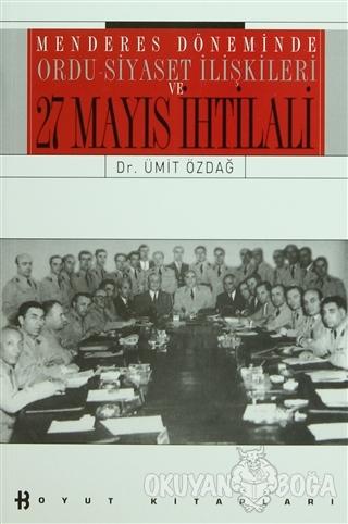 Menderes Döneminde Ordu-Siyaset İlişkileri ve 27 Mayıs İhtilali