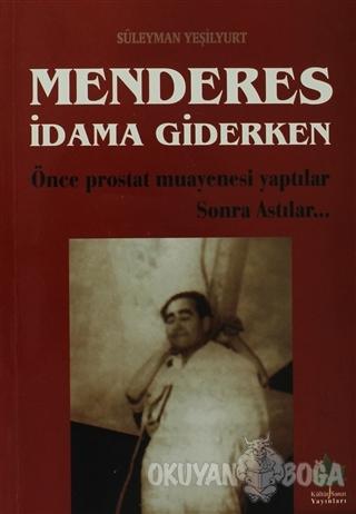 Menderes İdama Giderken - Süleyman Yeşilyurt - Kültür Sanat Yayınları