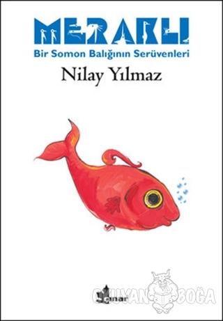 Meraklı Bir Somon Balığının Serüvenleri - Nilay Yılmaz - Çınar Yayınla