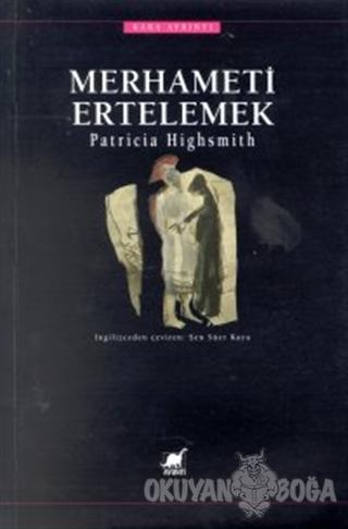 Merhameti Ertelemek - Patricia Highsmith - Ayrıntı Yayınları