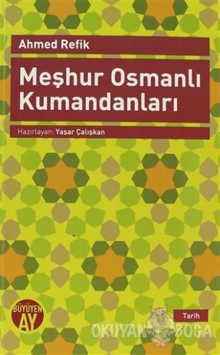 Meşhur Osmanlı Kumandanları - Ahmed Refik - Büyüyen Ay Yayınları