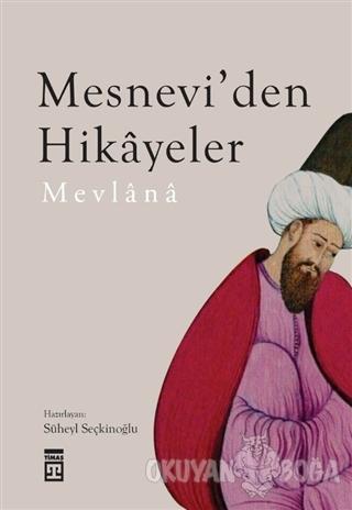 Mesnevi'den Hikayeler - Mevlana Celaleddin Rumi - Timaş Yayınları