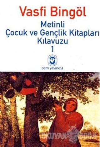 Metinli Çocuk ve Gençlik Kitapları Kılavuzu 1 - Vasfi Bingöl - Cem Yay