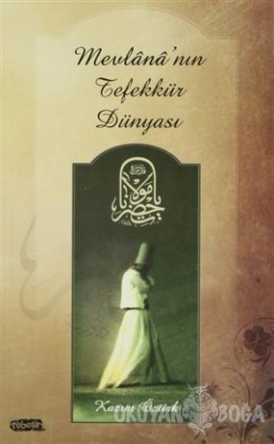 Mevlana'nın Tefekkür Dünyası - Kazım Öztürk - Tebeşir Yayınları