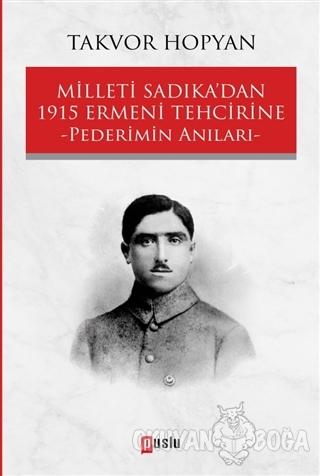 Milleti Sadıka'dan 1915 Ermeni Tehcirine Pederimin Anıları - Takvor Ho