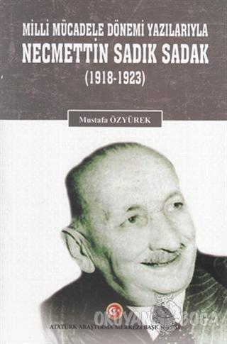 Milli Mücadele Dönemi Yazılarıyla Necmettin Sadık Sadak (1918-1923)
