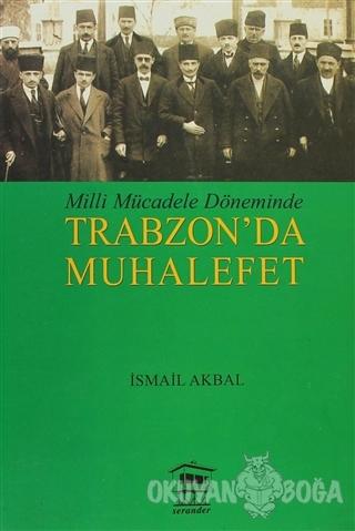 Milli Mücadele Döneminde Trabzon'da Muhalefet - İsmail Akbal - Serande
