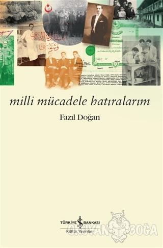 Milli Mücadele Hatıralarım - Fazıl Doğan - İş Bankası Kültür Yayınları