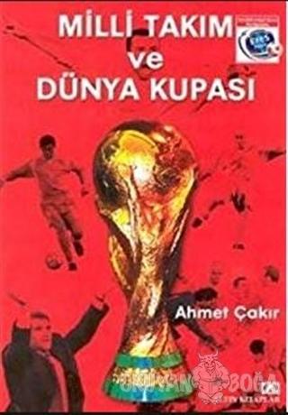 Milli Takım ve Dünya Kupası - Ahmet Çakır - Altın Kitaplar