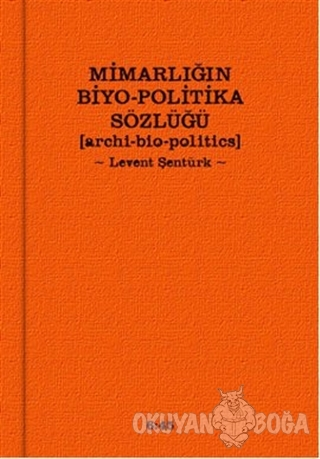 Mimarlığın Biyo-Politika Sözlüğü - Levent Şentürk - Altıkırkbeş Yayınl