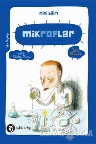 Mini Bilim 5 - Mikroplar - John Herrick - Aylak Kitap