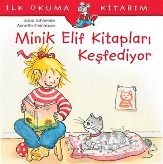 Minik Elif Kitapları Keşfediyor - İlk Okuma Kitabım - Liane Schneider