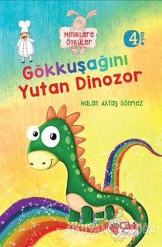 Miniklere Öyküler - Gökkuşağını Yutan Dinozor - Nalan Aktaş Sönmez - Ç