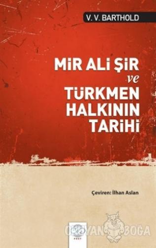 Mir Ali Şir ve Türkmen Halkının Tarihi - V. V. Barthold - Post Yayın
