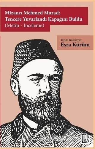 Mizancı Mehmed Murad: Tencere Yuvarlandı Kapağını Buldu (Metin-İnceleme)