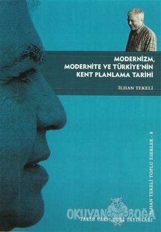 Modernizm, Modernite ve Türkiye'nin Kent Planlama Tarihi - İlhan Tekel