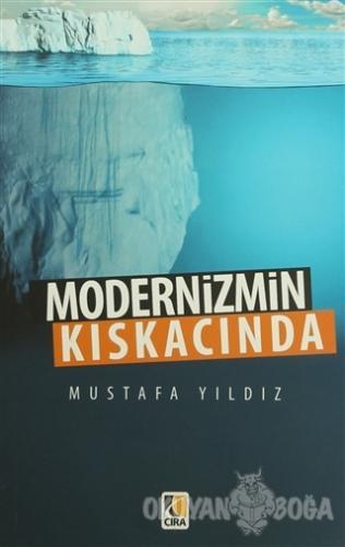 Modernizmin Kıskacında - Mustafa Yıldız - Çıra Yayınları