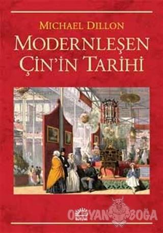 Modernleşen Çin'in Tarihi - Michael Dillon - İletişim Yayınevi