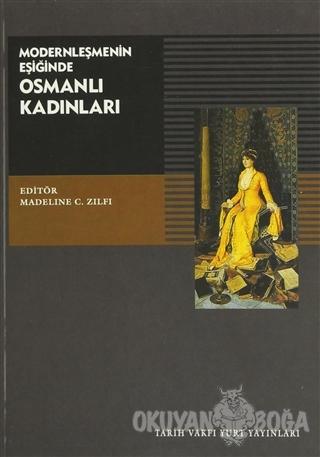Modernleşmenin Eşiğinde Osmanlı Kadınları - Kolektif - Tarih Vakfı Yur