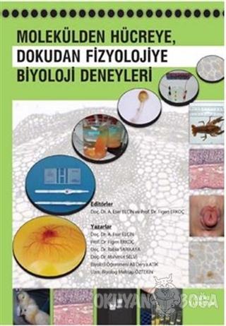 Molekülden Hücreye, Dokudan Fizyolojiye Biyoloji Deneyleri - A. Eser E
