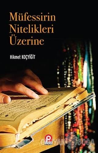 Müfessirin Nitelikleri Üzerine - Hikmet Koçyiğit - Pınar Yayınları