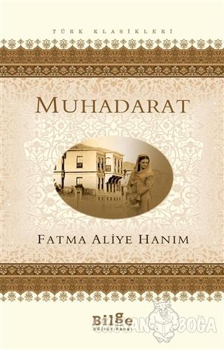 Muhadarat - Fatma Aliye Topuz - Bilge Kültür Sanat - Klasikler