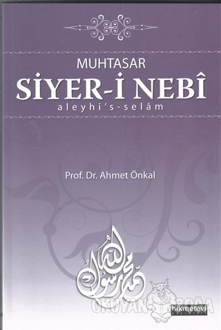 Muhtasar Siyer-i Nebi Aleyhi's-Selam - Ahmet Önkal - Hikmetevi Yayınla