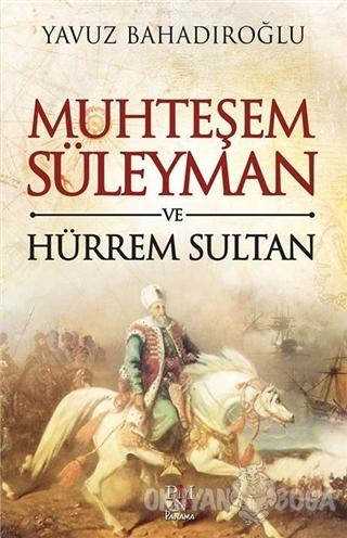 Muhteşem Süleyman ve Hürrem Sultan - Yavuz Bahadıroğlu - Panama Yayınc
