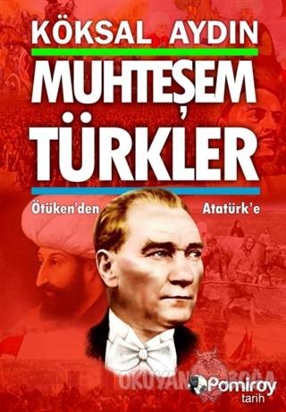 Muhteşem Türkler - Köksal Aydın - Pamiray Yayınları