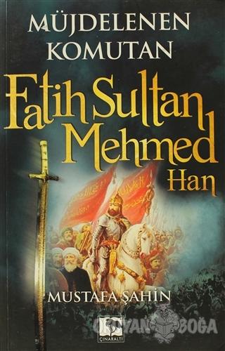 Müjdelenen Komutan Fatih Sultan Mehmed Han - Mustafa Şahin - Çınaraltı