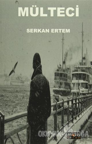 Mülteci - Serkan Ertem - Mola Kitap