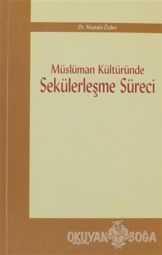 Müslüman Kültüründe Sekülerleşme Süreci - Mustafa Özden - Araştırma Ya