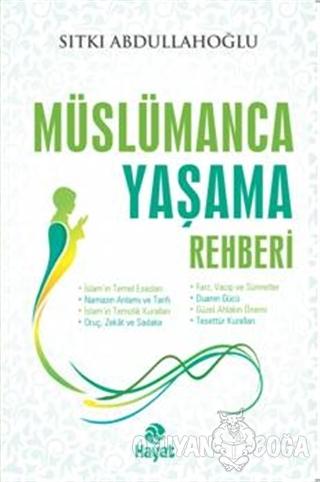 Müslümanca Yaşama Rehberi - Sıtkı Abdullahoğlu - Hayat Yayınları