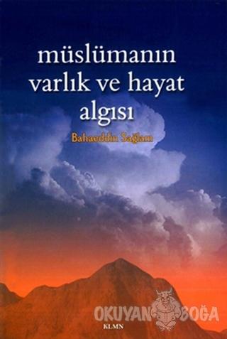 Müslümanın Varlık ve Hayat Algısı - Bahaeddin Sağlam - KLMN Yayınları
